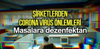 Şirketlerden corona virüsü önlemleri: Çalışan masalarına dezenfaktan
