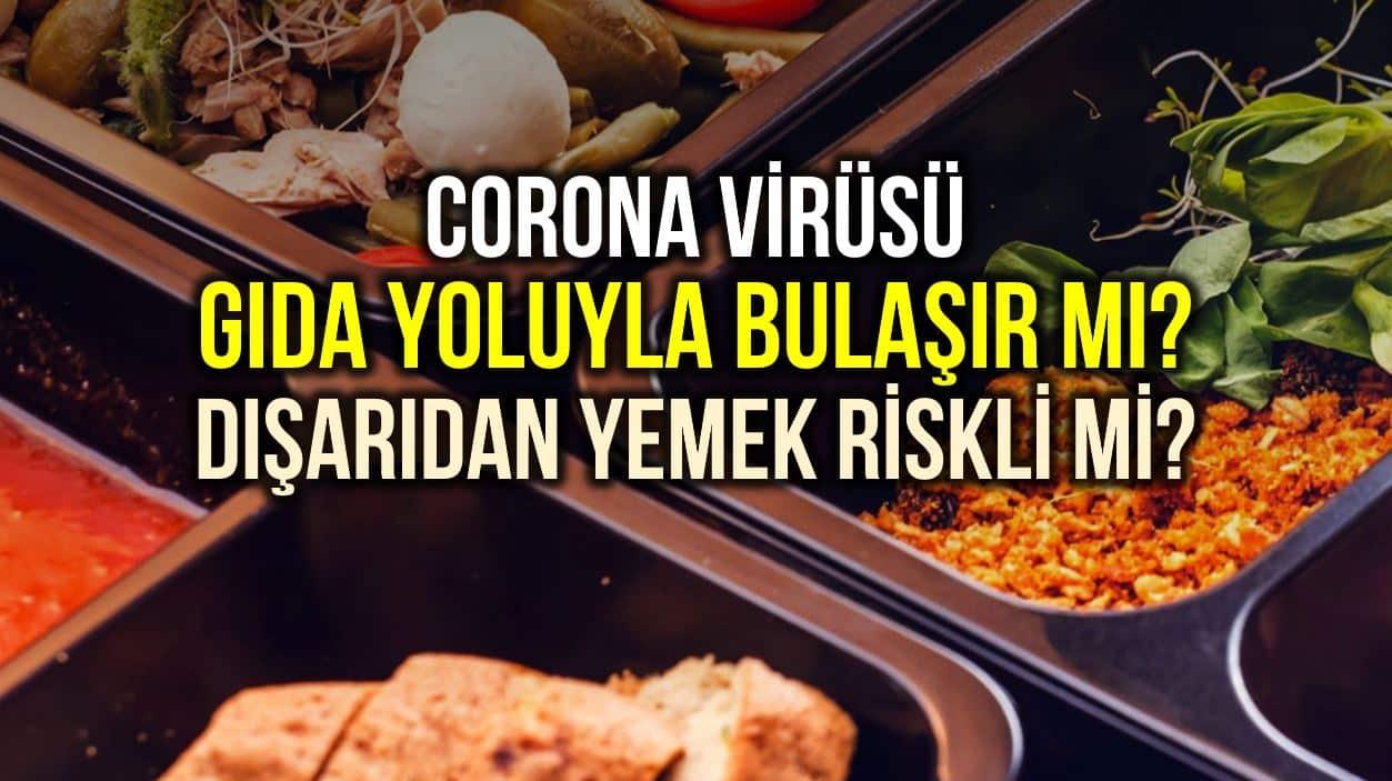 Corona virüsü gıda yoluyla bulaşır mı? Yemek siparişi riskli mi?