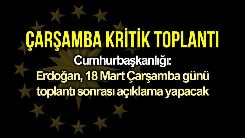 Cumhurbaşkanı Erdoğan 18 Mart Çarşamba günü açıklama yapacak