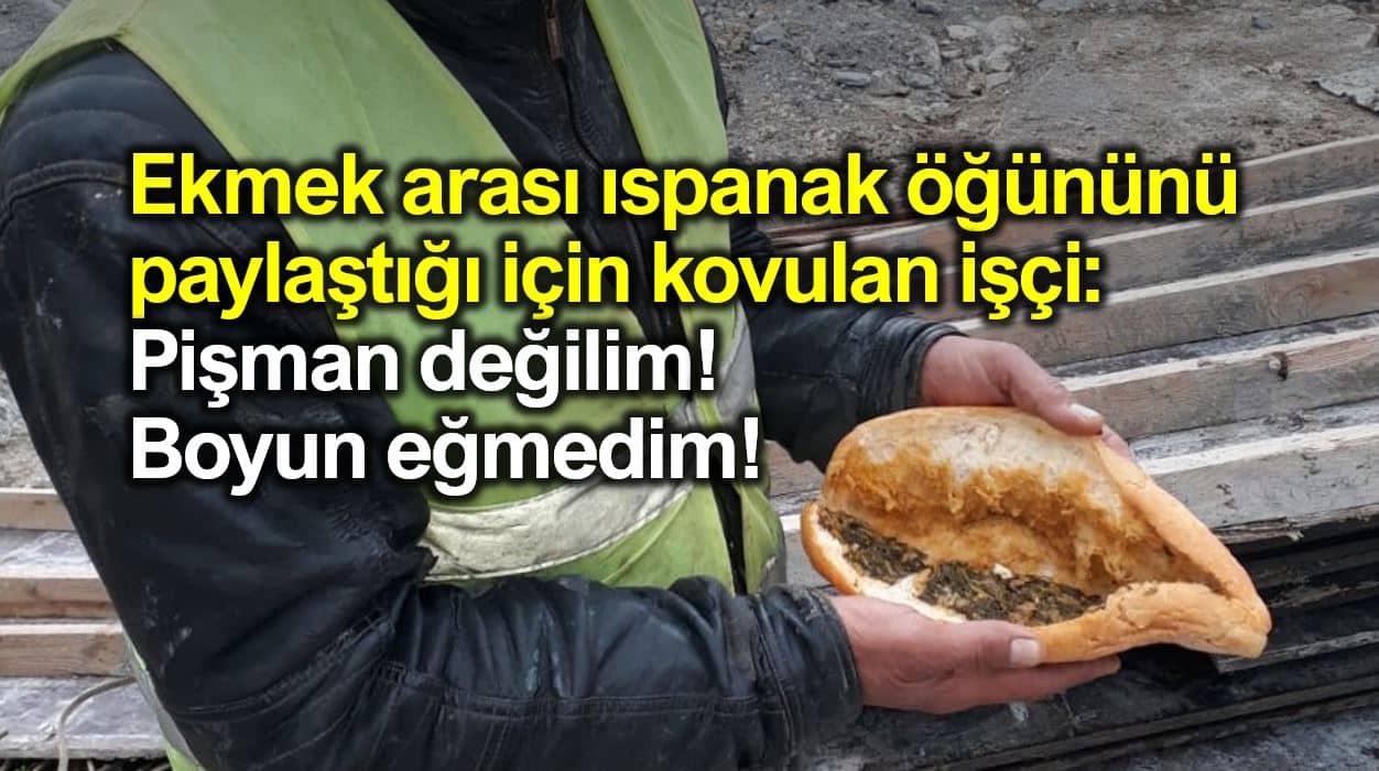 Ekmek arası ıspanak öğününü paylaştığı için kovulan işçi: Pişman değilim!