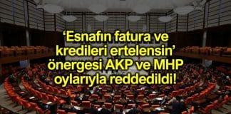Esnafın fatura ve kredileri ertelensin önergesine AKP ve MHP den ret