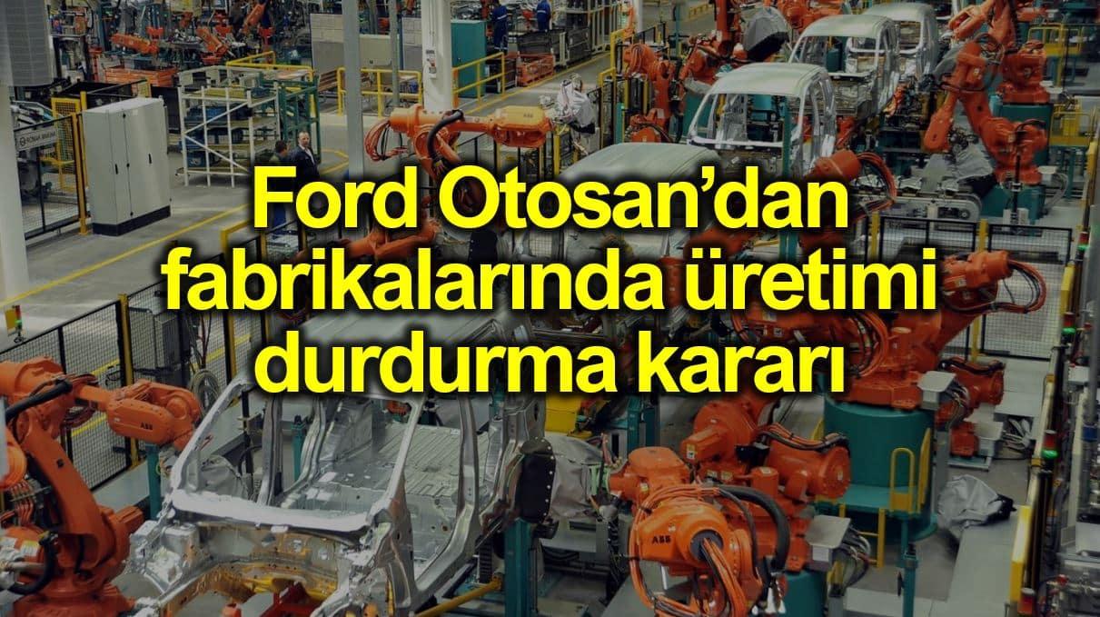 Ford Otosan, Kocaeli ve Eskişehir fabrikalarında üretimi durduruyor!