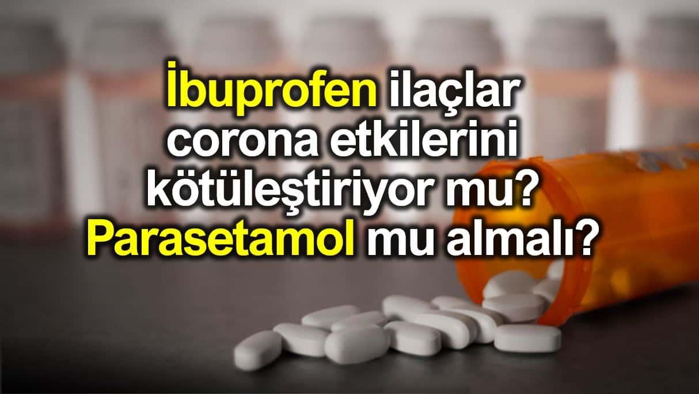 İbuprofen ilaçlar corona etkilerini kötüleştiriyor mu? Parasetamol mu almalı?