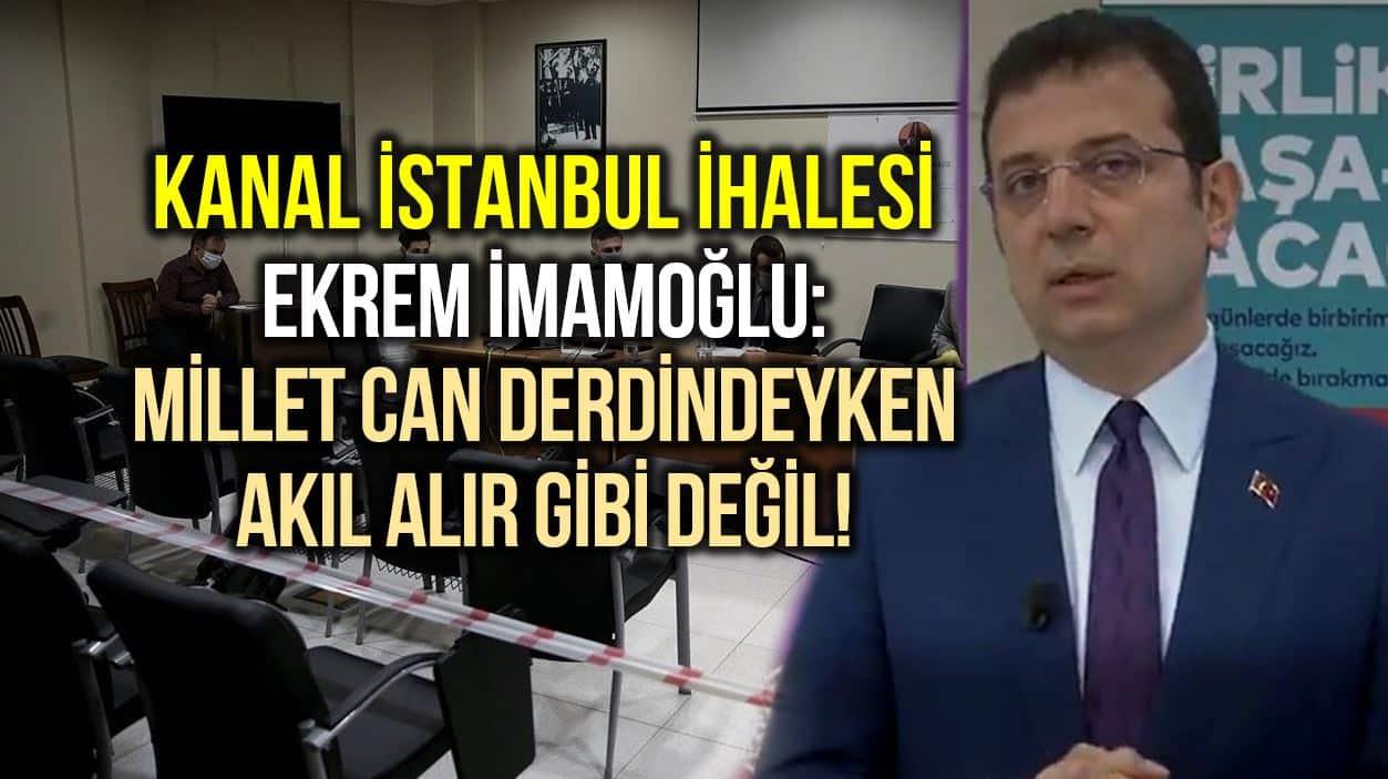 Kanal İstanbul ihalesi - İmamoğlu: Millet can derdindeyken akıl alır gibi değil!