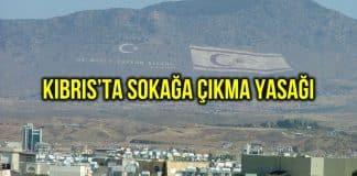 KKTC de corona salgını nedeniyle sokağa çıkma yasağı ilan edildi!