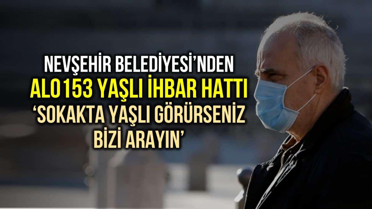 Nevşehir Belediyesi ALO 153 yaşlı ihbar hattı: Sokakta yaşlı görürseniz bizi arayın!
