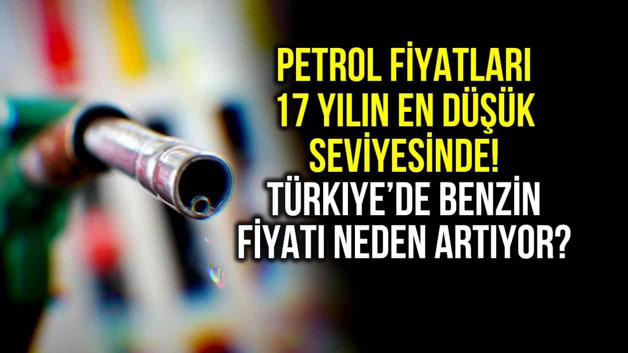 Petrol fiyatları 17 yılın en düşük seviyesinde: Türkiye de benzin fiyatı neden artıyor?