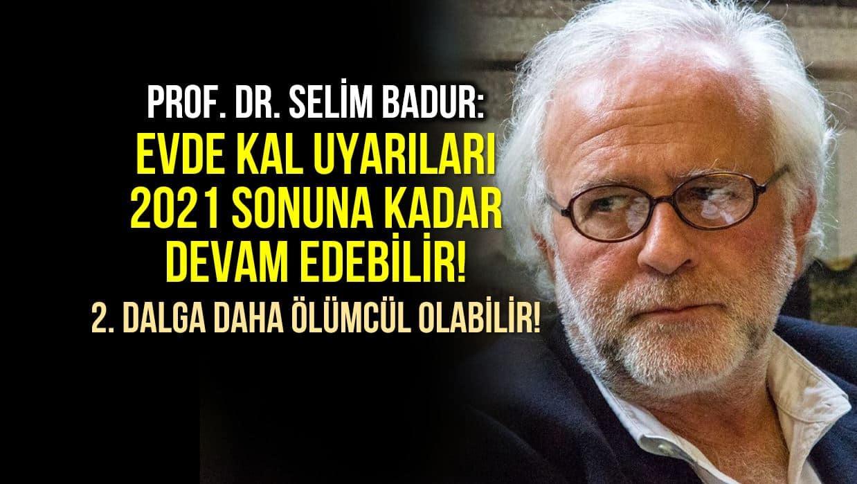Prof. Selim Badur: Evde kal uyarıları 2021 sonuna kadar devam edebilir ikinci dalga daha ölümcül olabilir