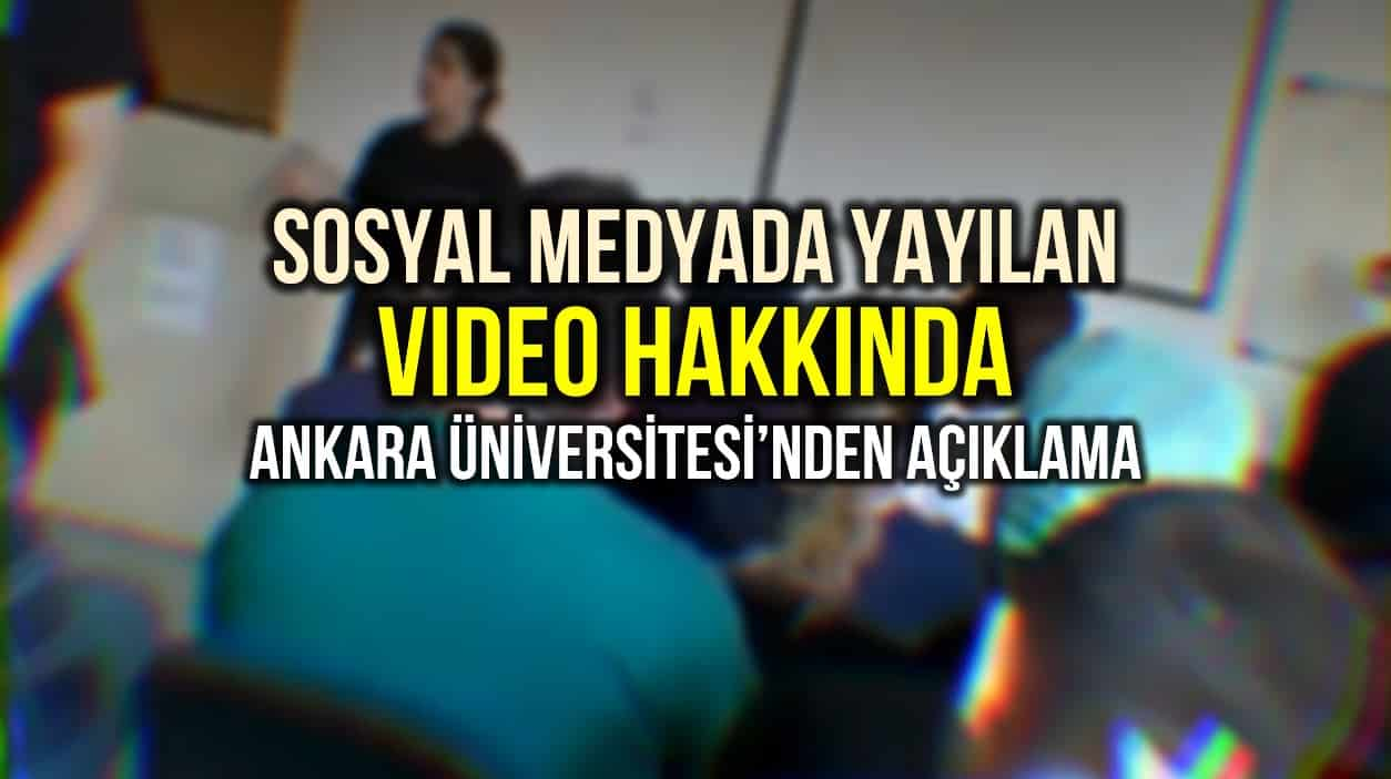 Sosyal medyada yayılan video ile ilgili Ankara Üniversitesi nden açıklama