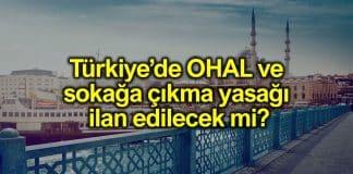 Türkiye de OHAL ve sokağa çıkma yasağı ilan edilecek mi?