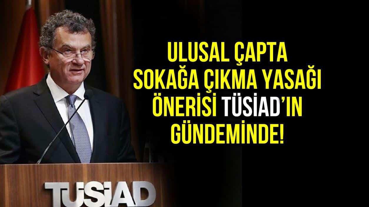 TÜSİAD Erdoğan mektup: Daha sıkı tedbirler uygulanmalı sokağa çıkma yasağı