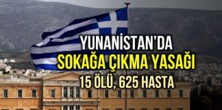 Yunanistan sokağa çıkma yasağı: 15 ölü, 624 hasta!