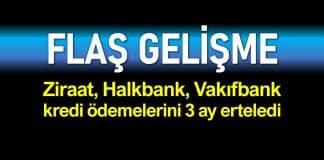 Ziraat Bankası, Halkbank ve Vakıfbank kredi ödemelerini 3 ay erteledi