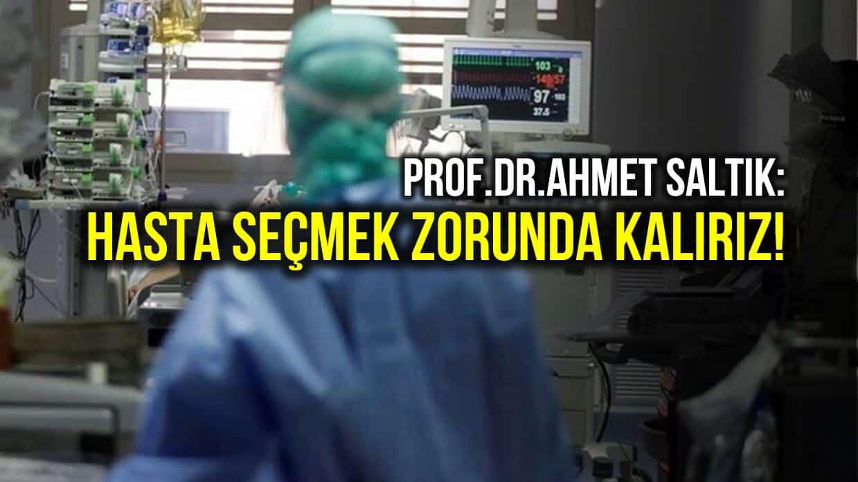 Prof. Dr. Ahmet Saltık: Hasta seçmek zorunda kalırız!