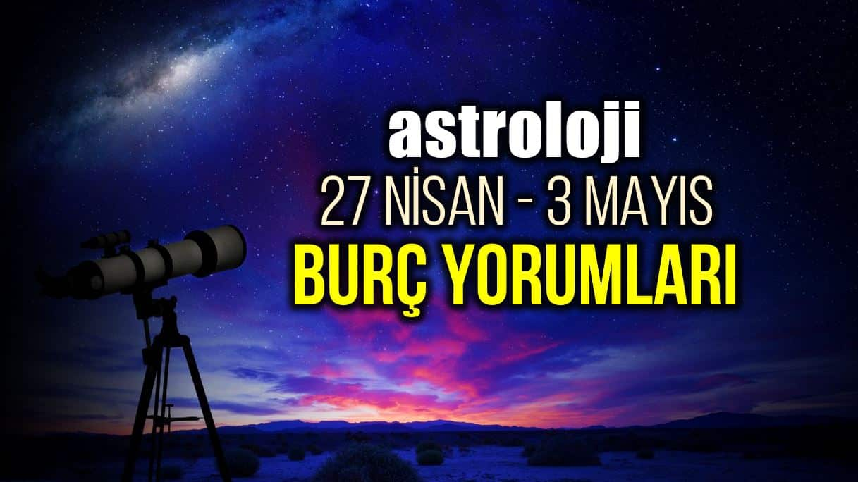 Astroloji: 27 Nisan - 3 Mayıs 2020 haftalık burç yorumları