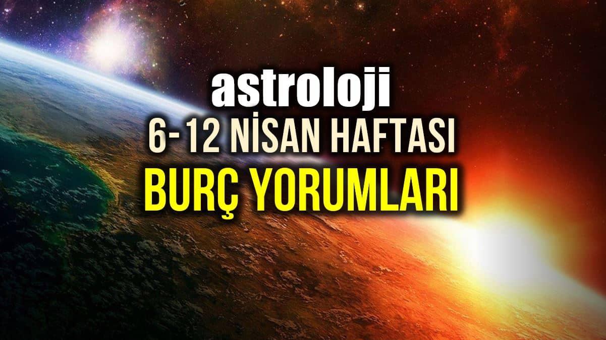Astroloji: 6 - 12 Nisan 2020 haftalık burç yorumları