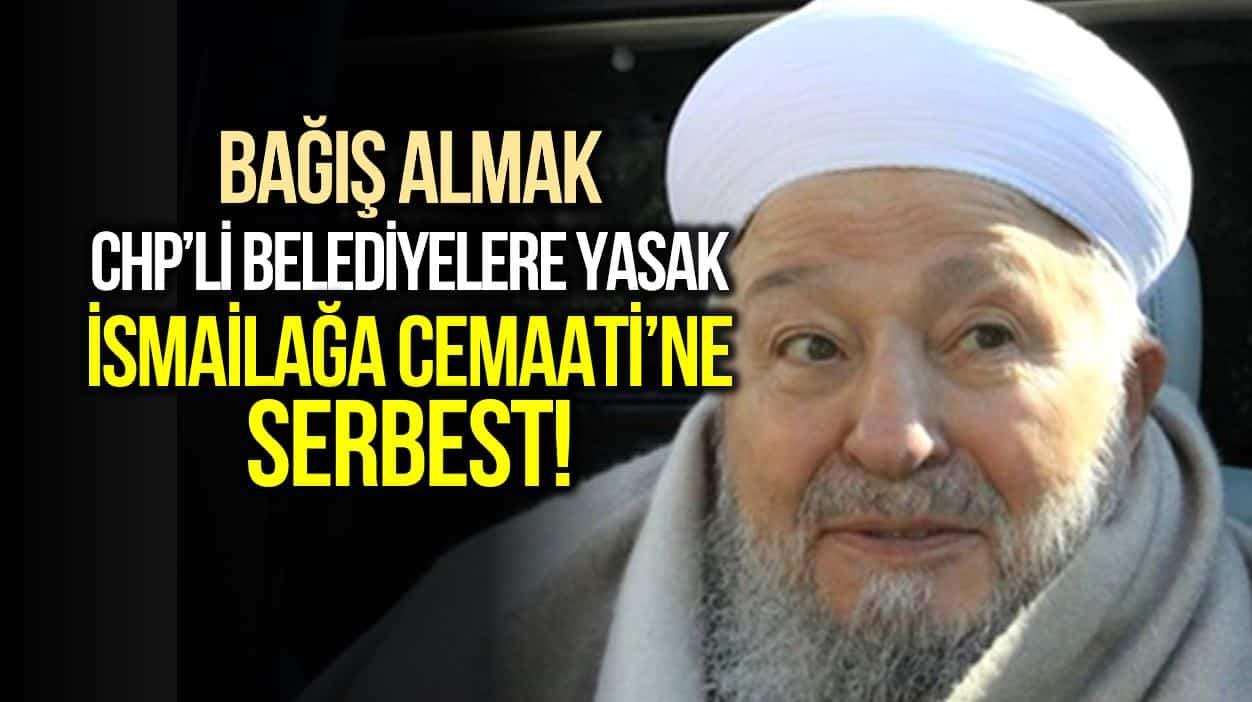 Bağış almak CHP li belediyelere yasak, İsmailağa Cemaati ne serbest!