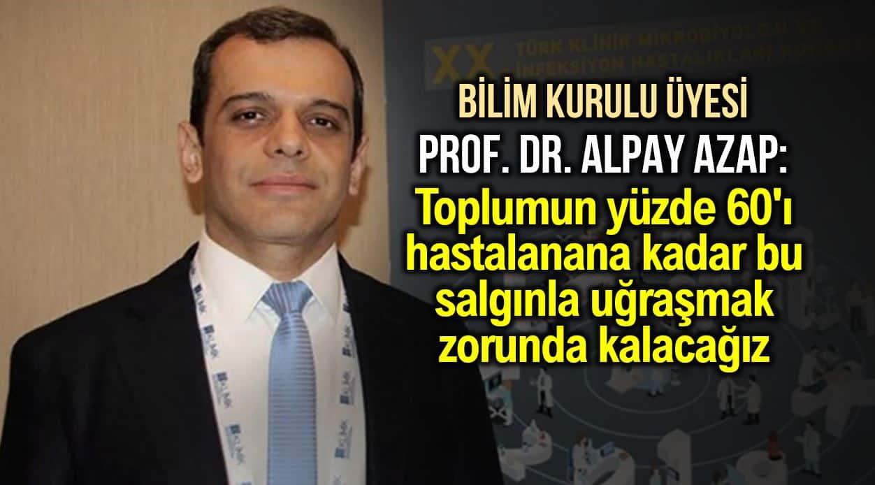 Bilim Kurulu üyesi Prof. Azap: Toplumun yüzde 60'ı hastalanana kadar bu salgınla uğraşmak zorunda kalacağız