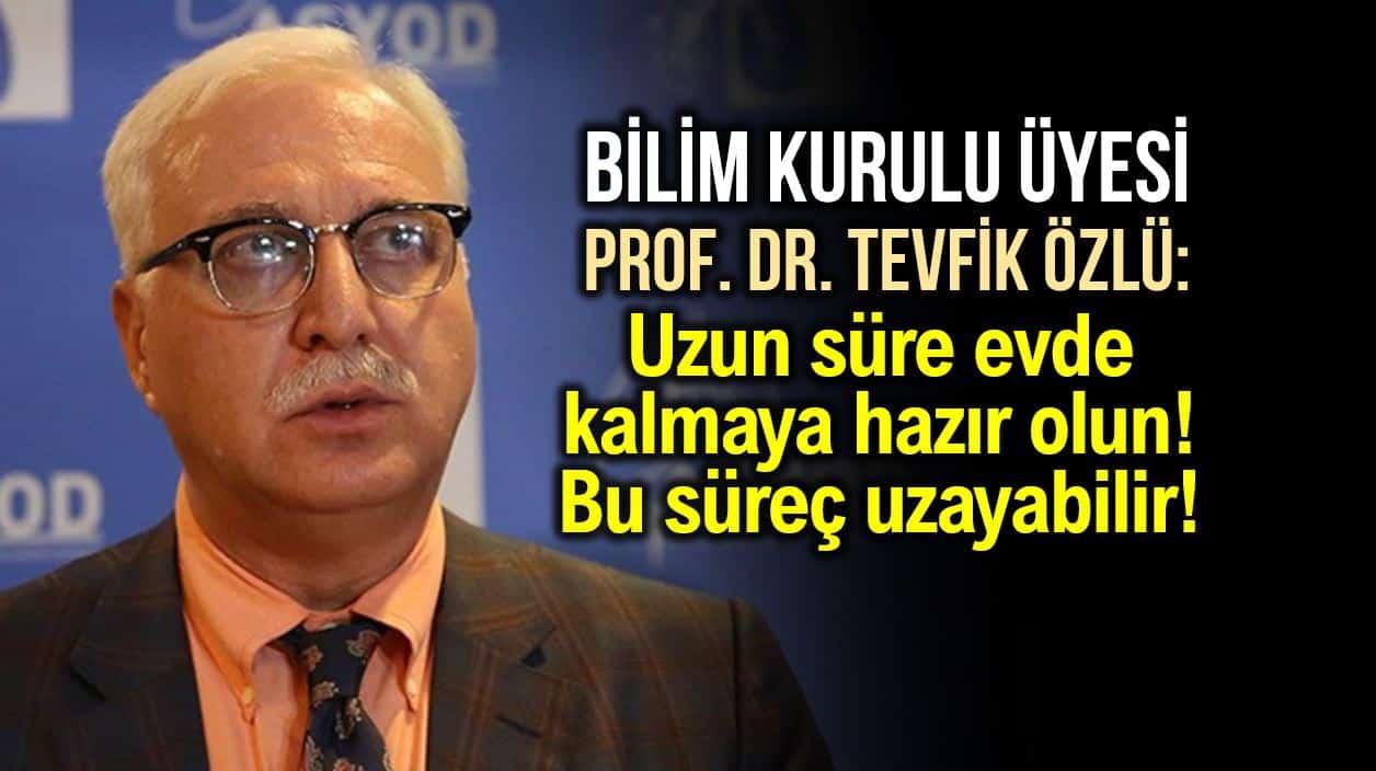 Bilim Kurulu Üyesi Prof. Dr. Tevfik Özlü: Uzun süre evde kalmaya hazır olun