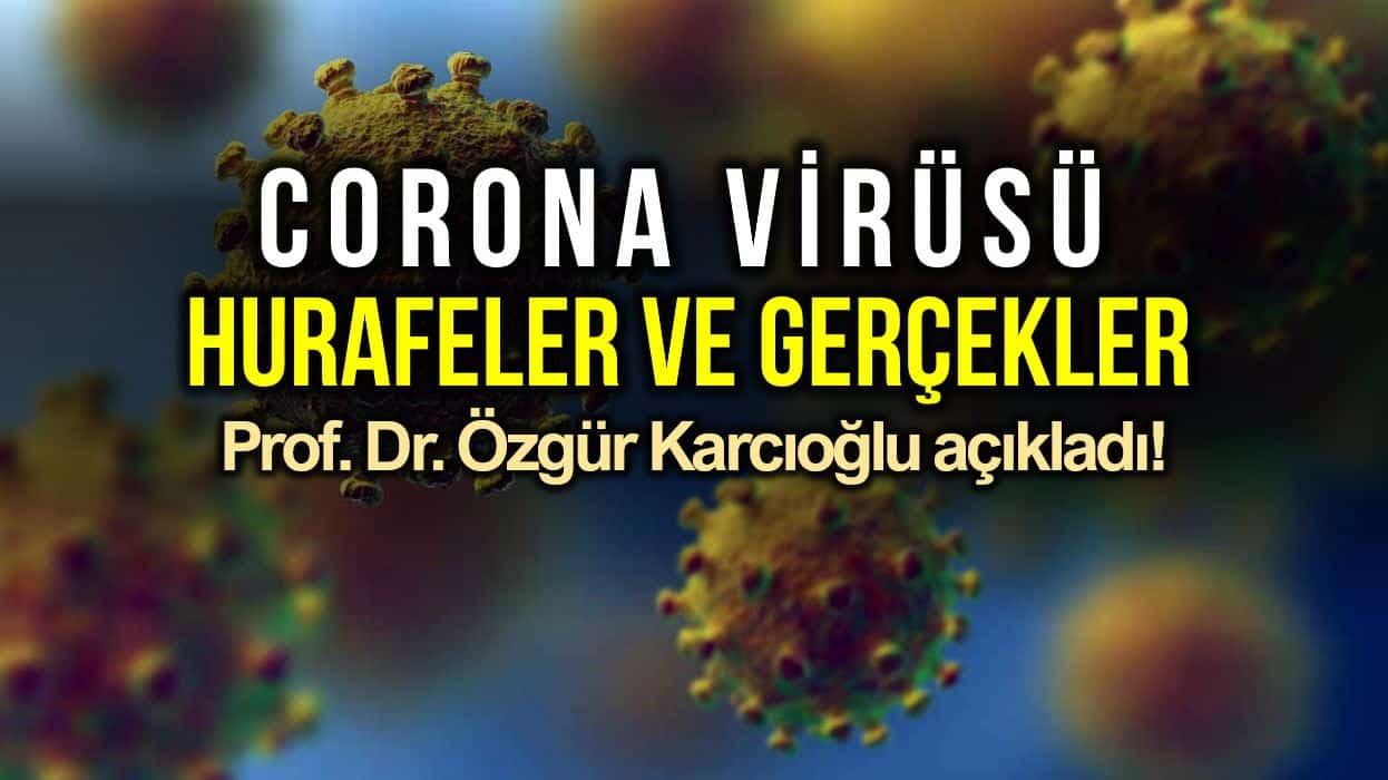 Corona virüsü hurafeler gerçekler en çok merak edilenler doğru bilinen yanlışlar özgür karcıoğlu