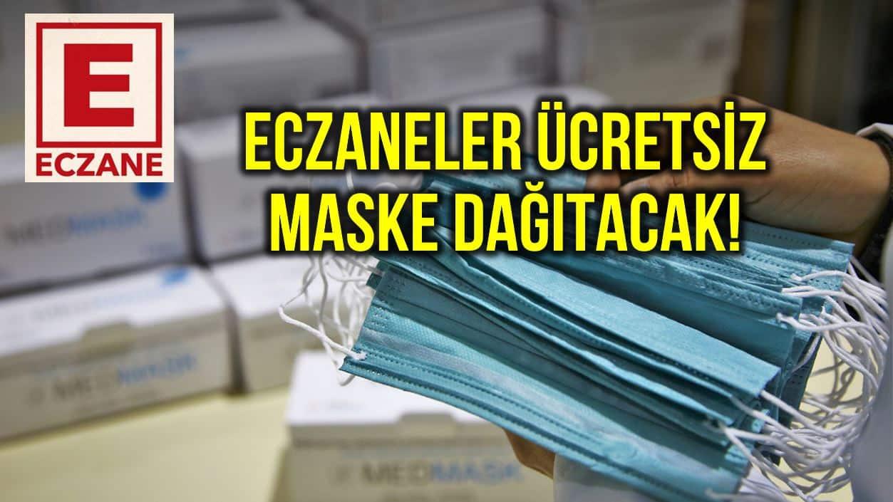 Eczaneler ücretsiz maske dağıtımı yapmaya başlayacak!