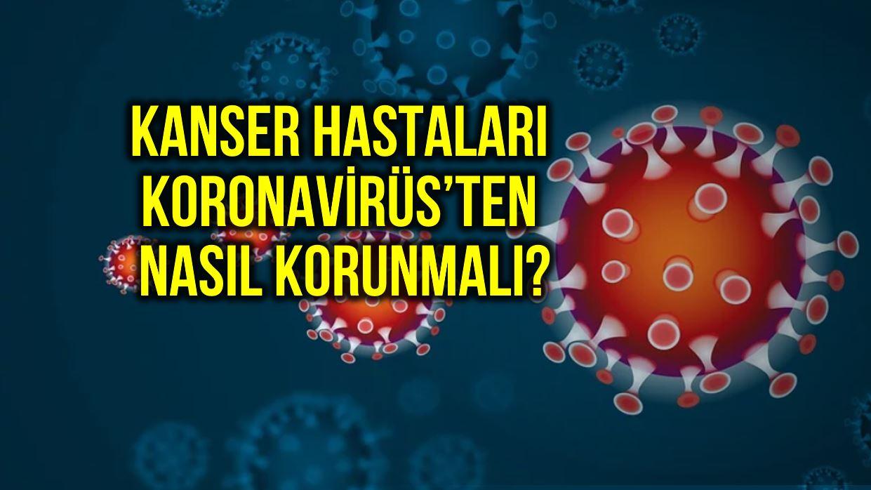 Kanser hastaları corona virüsten nasıl korunmalı?