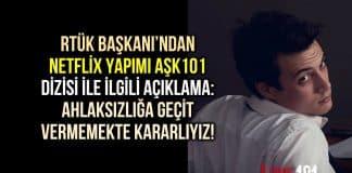 RTÜK Başkanı Netflix Aşk 101 dizisi ile ilgili açıklama