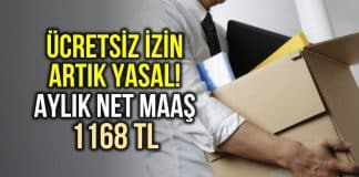 Ücretsiz izin yasal hale geldi: Aylık net maaş 1168 TL