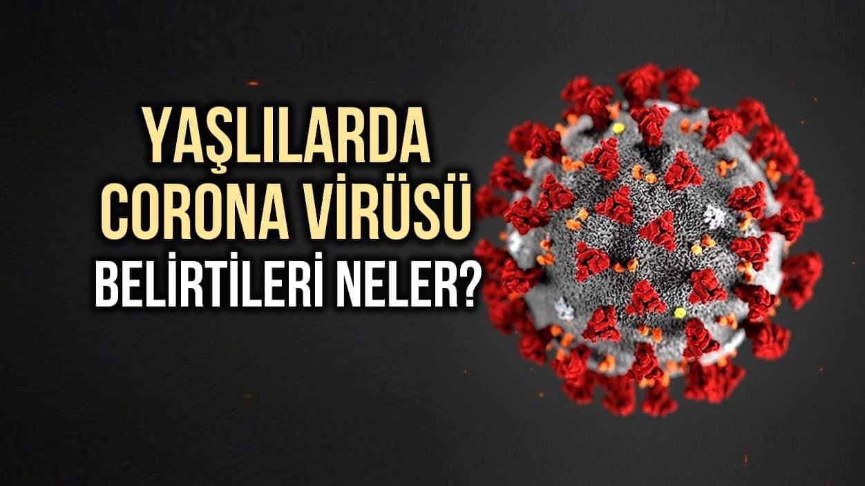Yaşlılarda corona virüsü belirtileri neler? Nelere dikkat edilmeli?