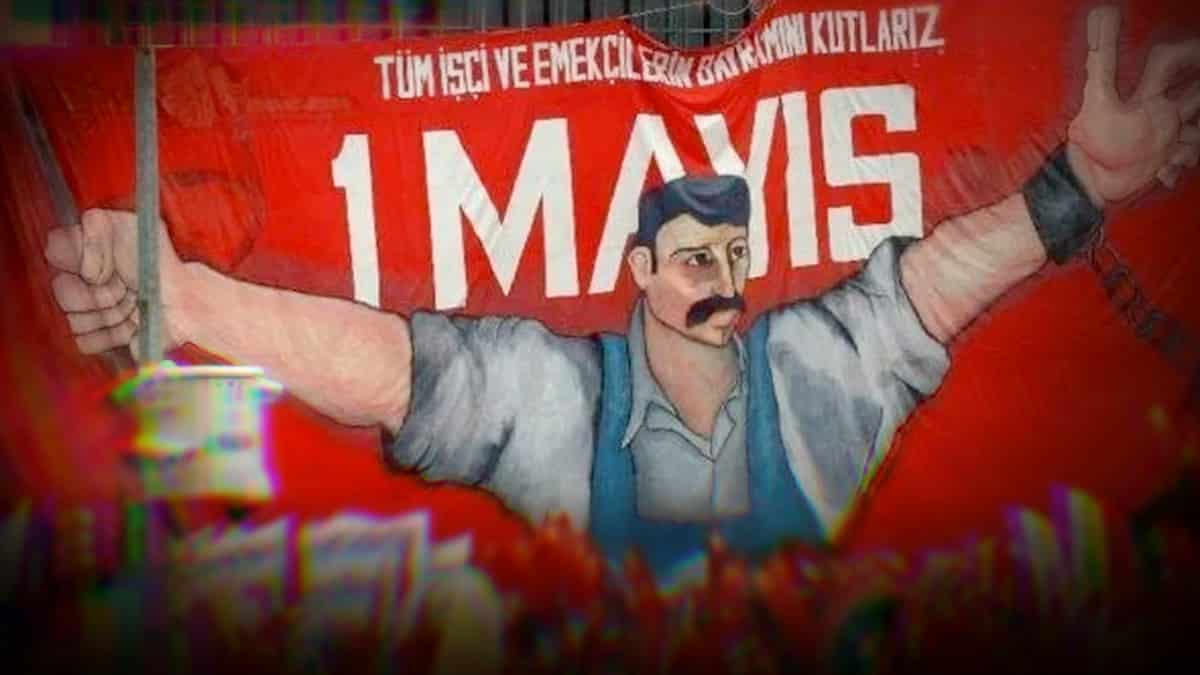 1 Mayıs: Türkiye işçi sınıfına selam!