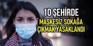 10 ilde sokağa çıkarken maske takma zorunluluğu getirildi!