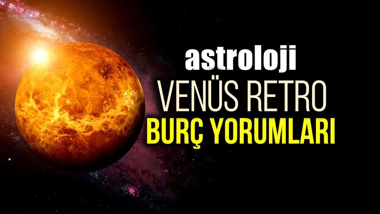 Astroloji: 13 Mayıs Venüs retrosu burç yorumları