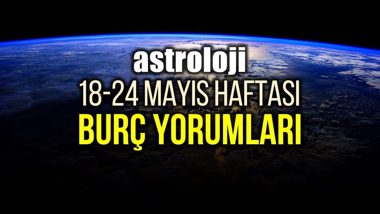 Astroloji: 18 - 24 Mayıs 2020 haftalık burç yorumları