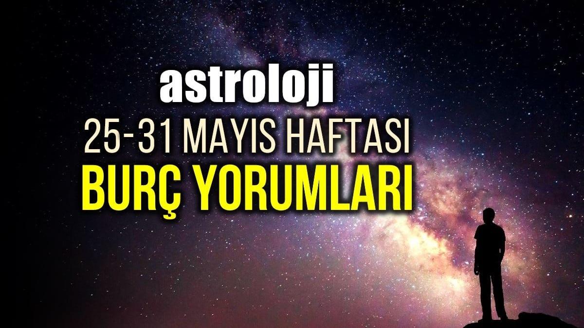 Astroloji: 25 - 31 Mayıs 2020 haftalık burç yorumları