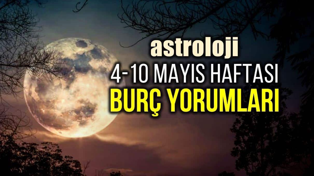 Astroloji: 4 - 10 Mayıs 2020 haftalık burç yorumları
