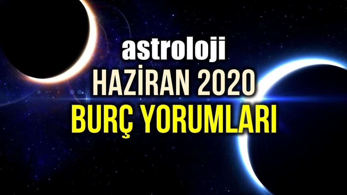 Astroloji: Haziran 2020 aylık burç yorumları