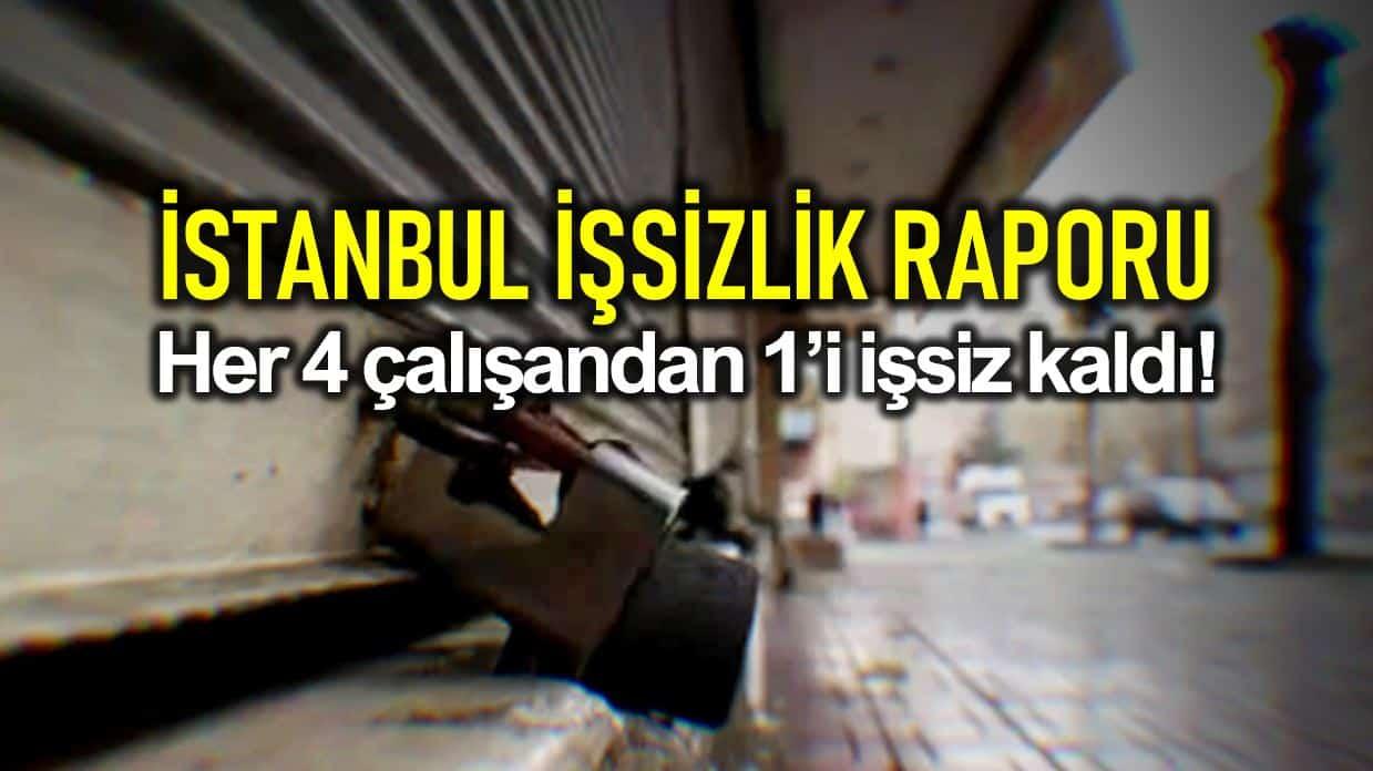 CHP raporu: İstanbul her 4 çalışandan 1 i işsiz kaldı!