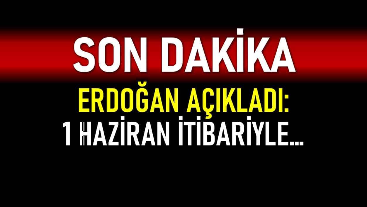 Cumhurbaşkanı Erdoğan 1 Haziran itibariyle alınan kararları açıkladı