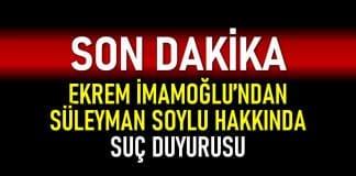 Ekrem İmamoğlu ndan Süleyman Soylu hakkında suç duyurusu