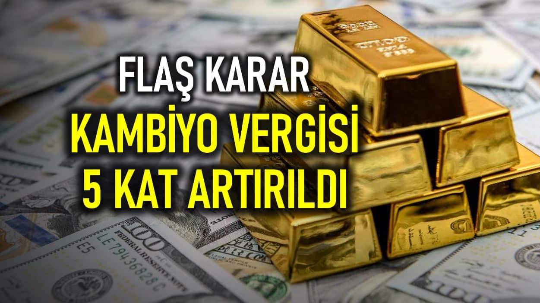 Kambiyo vergisi 5 kat artırıldı: Altın ve dövizde vergi yüzde 1 yükseltildi!