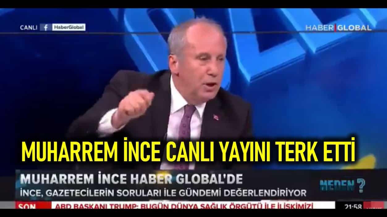 Muharrem İnce canlı yayını terk etti: Türkiye Erdoğan ın babasının malı değildir!