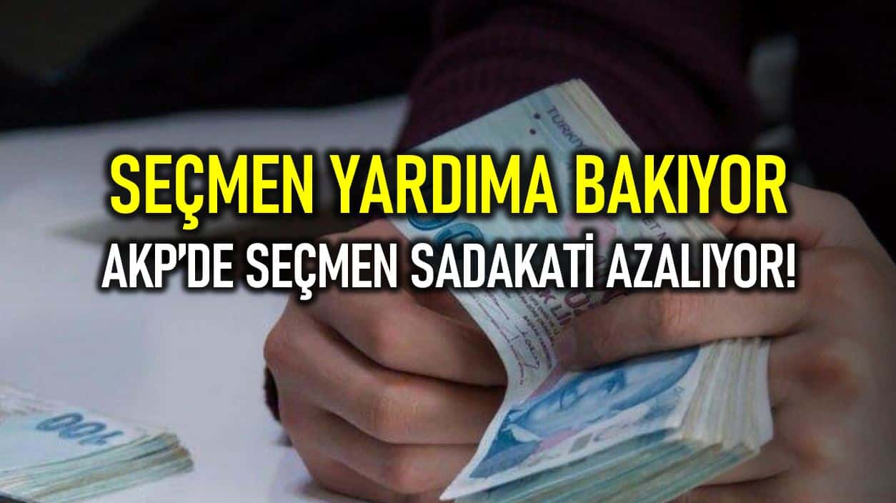 Seçmen yardıma bakıyor: AKP de seçmen sadakati azalıyor!