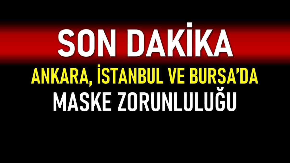 Ankara, İstanbul ve Bursa da açık alanlarda maske zorunluluğu