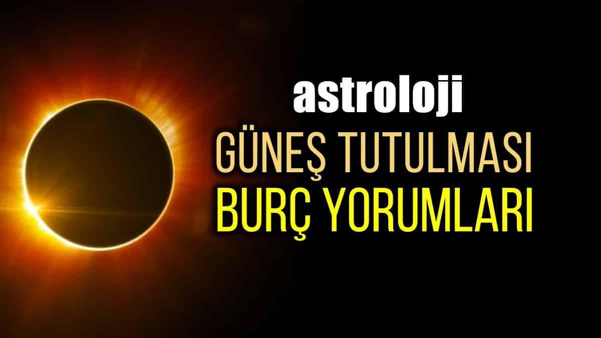Astroloji: 21 Haziran 2020 Güneş Tutulması burç yorumları