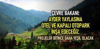Çevre Bakanı MURAT kurum: Ayder Yaylası na otel ve kapalı otopark inşa edeceğiz