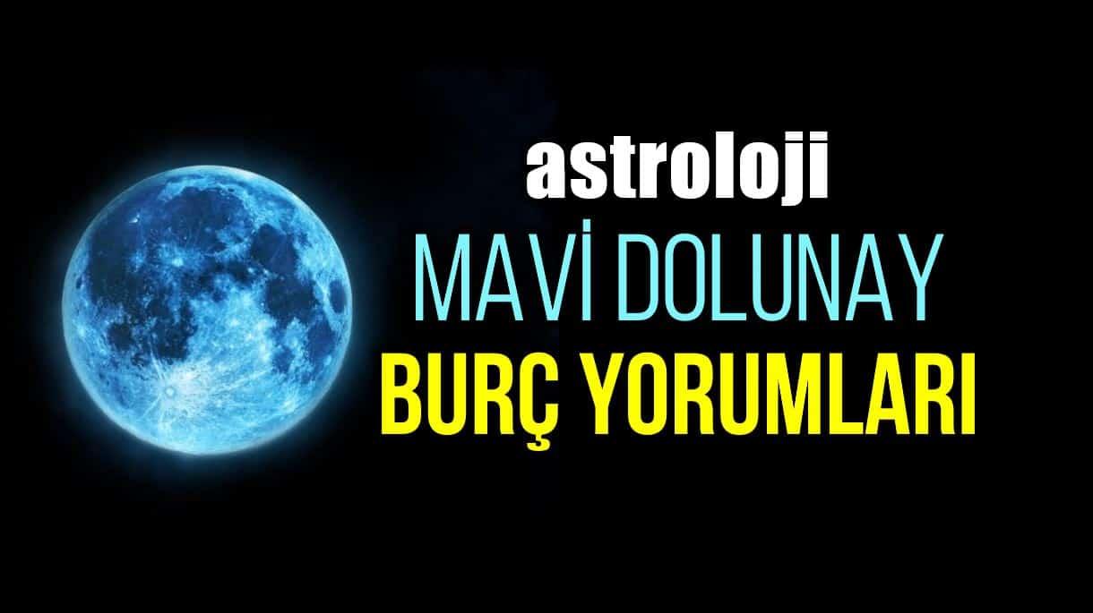 Astroloji: Mavi Dolunay burç yorumları