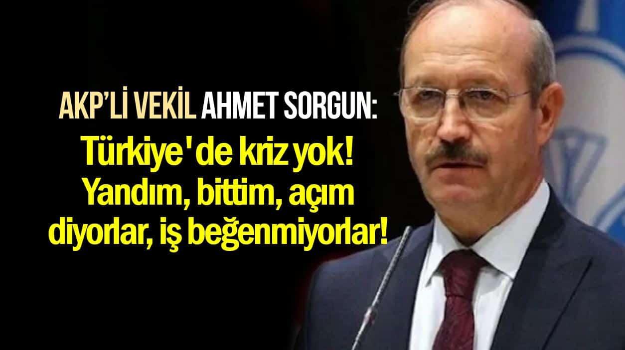 AKP Milletvekili Ahmet Sorgun: Türkiye de kriz yok, iş beğenmiyorlar