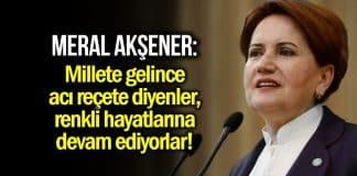 Meral Akşener: Eşe dosta ballı ihale, vatandaşa gelince acı reçete!