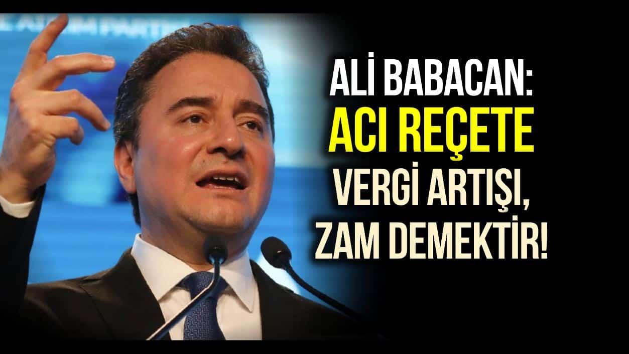 Ali Babacan: Acı reçete vergi artışı ve zam demektir!