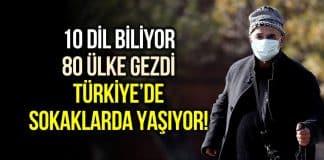 Aykan Gözeri 10 dil biliyor, 80 ülke gezdi: Türkiye'de sokaklarda yaşıyor!
